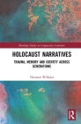 Holocaust Narratives: Trauma, Memory and Identity Across Generations (Routledge Studies in Comparative Literature) Cover Image