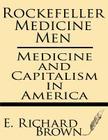 Rockefeller Medicine Men: Medicine and Capitalism in America Cover Image
