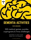 Dementia Activities for Seniors: 500 Medical Games, Puzzles, Cryptograms & Trivia Challenges Activity Book Gift for Dementia Patient Cover Image