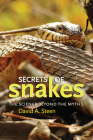 Secrets of Snakes: The Science beyond the Myths (W. L. Moody Jr. Natural History Series #61) Cover Image