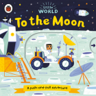 To the Moon: A Push-and-Pull Adventure (Little World) Cover Image