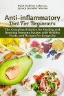 Anti-inflammatory Diet for Beginners: The Complete Solution for Healing and Boosting Immune System with Healthy Foods, and Recipes for Longevity Cover Image