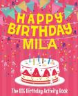 Happy Birthday Mila - The Big Birthday Activity Book: (Personalized Children's Activity Book) Cover Image
