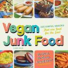 Vegan Junk Food: 225 Sinful Snacks That Are Good for the Soul Cover Image
