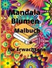Mandala Blumen Malbuch für Erwachsene: Malbuch für Erwachsene mit 100 der schönsten Mandalas der Welt zum Stressabbau und zur Entspannung Cover Image