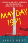 Mayday 1971: A White House at War, a Revolt in the Streets, and the Untold History of America's Biggest Mass Arrest Cover Image