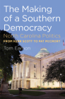 The Making of a Southern Democracy: North Carolina Politics from Kerr Scott to Pat McCrory Cover Image
