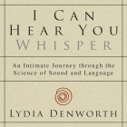I Can Hear You Whisper: An Intimate Journey Through the Science of Sound and Language Cover Image