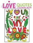 love quotes coloring book: An Adult Valentine Themed coloring book with 30+ cute & beautiful Love Quotes pages to Draw (You are my love) Cover Image