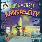 Trick or Treat in Kansas City: A Halloween Adventure Through the City of Fountains Cover Image