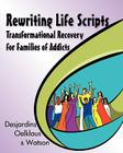 Rewriting Life Scripts: Transformational Recovery for Families of Addicts (Life Scripts Recovery) Cover Image