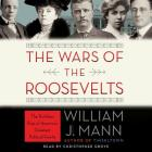 The Wars of the Roosevelts Lib/E: The Ruthless Rise of America's Greatest Political Family Cover Image