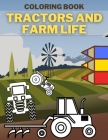 Tractors And Farm Life Coloring Book: Perfect Gift For Todlers Who Loves Countryside Cover Image