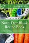 Nutri Diet Blank Recipe Book: Your Own Personalized Blank Cookbook to Maximize & Fast Track Your Nutri Diet Results - Office Equipment & Supplies fo Cover Image
