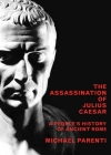 The Assassination of Julius Caesar: A People's History of Ancient Rome (New Press People's History) Cover Image