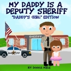 My Daddy is a Deputy Sheriff: Daddy's Girl Edition Cover Image