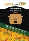 Quick and Easy Rice Cooker Recipes 2: Learn How to Cook Delicious Rice Meals with This Complete Cookbook for Beginners! Discover How to Lose Weight Wi Cover Image