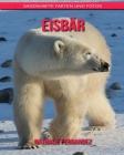 Eisbär: Sagenhafte Fakten und Fotos Cover Image