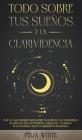 Todo Sobre tus Sueños y la Clarividencia: Todo lo que Querías Saber Sobre tus Sueños y la Clarividencia en Lenguaje Fácil de Entender. 2 Libros en 1 - Cover Image