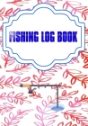 Fishing Log Book For Kids And Adults: Fishing Logbook Has Evolved Capture Cover Matte Size 7 X 10 Inches - Fish - Box # Idea 110 Page Quality Print. Cover Image