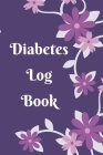Diabetes Log Book: Weekly Diabetes Record for Blood Sugar, Insuline Dose, Carb Grams and Activity Notes - Daily 1-Year Glucose Tracker - Cover Image