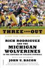 Three and Out: Rich Rodriguez and the Michigan Wolverines in the Crucible of College Football Cover Image