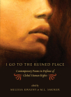I Go to the Ruined Place: Contemporary Poems in Defense of Global Human Rights Cover Image