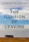 The Illusion of Leaving: A Novel Cover Image