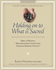 Holding on to What Is Sacred: How to Protect Organizational Values and Enhance Mission Vitality Cover Image