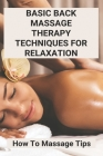 Basic Back Massage Therapy Techniques For Relaxation: How To Massage Tips: Massage Therapy Cover Image