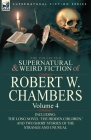 The Collected Supernatural and Weird Fiction of Robert W. Chambers: Volume 4-Including One Novel 'The Hidden Children, ' and Two Short Stories of the Cover Image