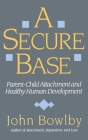 A Secure Base: Parent-Child Attachment and Healthy Human Development Cover Image