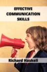 Effective Communication Skills: A Guide to Effective Communication Skills for Couples, with Friends, in the Workplace Cover Image