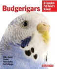 Budgerigars: Everything about Purchase, Care, Nutrition, Behavior, and Training (Barron's Complete Pet Owner's Manuals) Cover Image