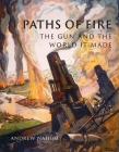 Paths of Fire: The Gun and the World It Made Cover Image