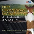 NPR Driveway Moments All about Animals Lib/E: Radio Stories That Won't Let You Go Cover Image