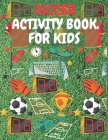 Soccer Activity Book For Kids: Perfect Gift For Soccer Fan Aged 6-12 Cover Image