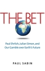 The Bet: Paul Ehrlich, Julian Simon, and Our Gamble over Earth's Future Cover Image