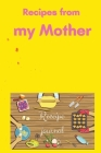 Recipes from my Mother Recipe Journal: A beautiful cooking journal made just for you in order to write & cook the perfect recipes from your mother Coo Cover Image