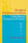 Skeptical Environmentalism: The Limits of Philosophy and Science Cover Image