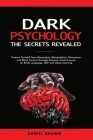 Dark Psychology, The SECRETS Revealed: Protect Yourself From Narcissists, Manipulation, Persuasion, and Mind Control Through an Extreme Crash Course o Cover Image