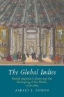 The Global Indies: British Imperial Culture and the Reshaping of the World, 1756-1815 (The Lewis Walpole Series in Eighteenth-Century Culture and History) Cover Image