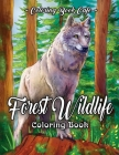 Forest Wildlife Coloring Book: An Adult Coloring Book Featuring Beautiful Forest Animals, Birds, Plants and Wildlife for Stress Relief and Relaxation Cover Image