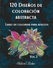 120 Diseños de coloración abstracta: 2. Libro de colorear para adultos / Patrones para aliviar el estrés / Páginas de colorear relajantes / Diseño Pre Cover Image