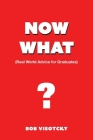 Now What?: Real World Advice for Graduates Cover Image
