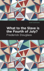 What to the Slave Is the Fourth of July? Cover Image