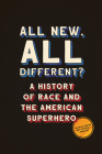 All New, All Different?: A History of Race and the American Superhero (World Comics and Graphic Nonfiction) Cover Image