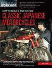 How to Rebuild and Restore Classic Japanese Motorcycles (Motorbooks Workshop) Cover Image