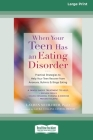 When Your Teen Has an Eating Disorder: Practical Strategies to Help Your Teen Recover from Anorexia, Bulimia, and Binge Eating (16pt Large Print Editi Cover Image