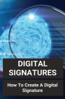 Digital Signatures: How To Create A Digital Signature: Nspe Digital Signing And Sealing Cover Image